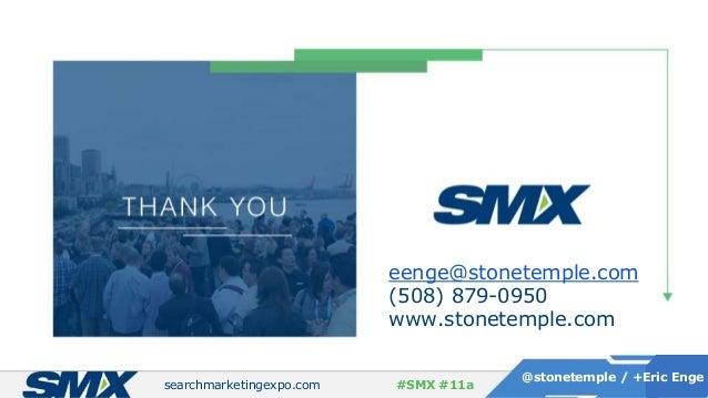 searchmarketingexpo.com @stonetemple / +Eric Enge #SMX #11a eenge@stonetemple.com (508) 879-0950 www.stonetemple.com