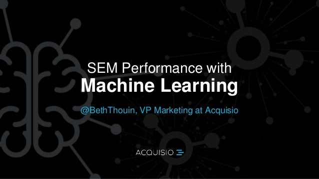 SEM Performance with @BethThouin, VP Marketing at Acquisio Machine Learning