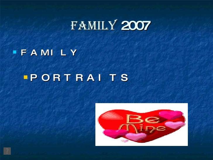 FAMILY   2007 <ul><li>FAMILY  </li></ul><ul><ul><li>PORTRAITS </li></ul></ul>