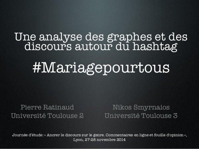 Une analyse des graphes et des  discours autour du hashtag!  ! #Mariagepourtous !  Pierre Ratinaud  Université Toulouse 2 ...