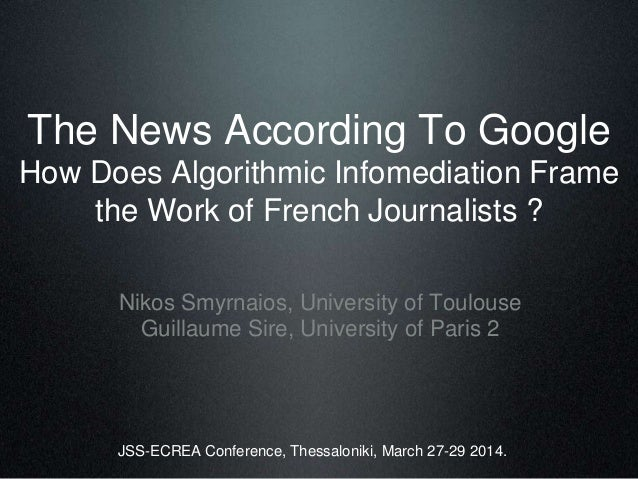 The News According To Google How Does Algorithmic Infomediation Frame the Work of French Journalists ? Nikos Smyrnaios, Un...