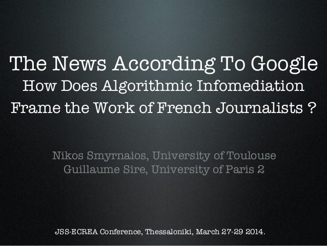 The News According To Google How Does Algorithmic Infomediation Frame the Work of French Journalists ?! ! ! !  Nikos Smyrn...