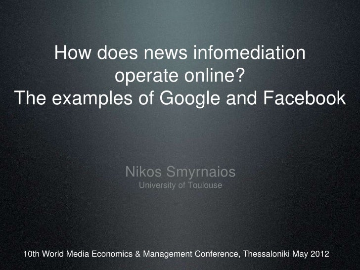 How does news infomediation          operate online?The examples of Google and Facebook                        Nikos Smyrn...