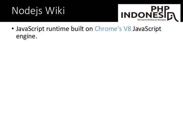Nodejs Wiki • JavaScript runtime built on Chrome's V8 JavaScript engine.