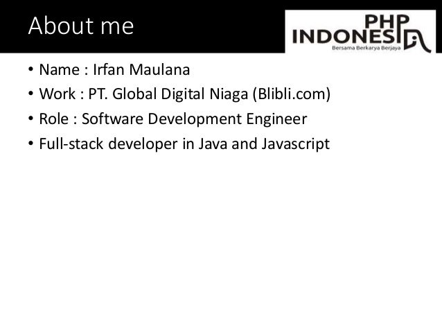 About me • Name : Irfan Maulana • Work : PT. Global Digital Niaga (Blibli.com) • Role : Software Development Engineer • Fu...