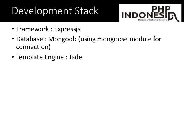Development Stack • Framework : Expressjs • Database : Mongodb (using mongoose module for connection) • Template Engine : ...