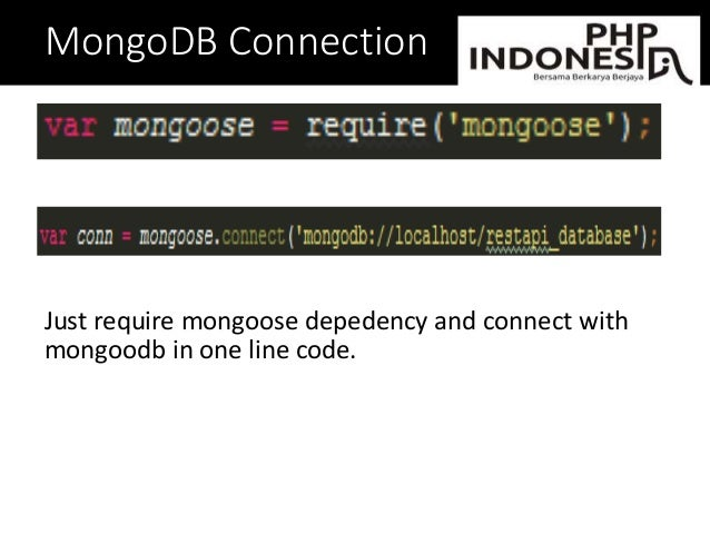 MongoDB Connection Just require mongoose depedency and connect with mongoodb in one line code.