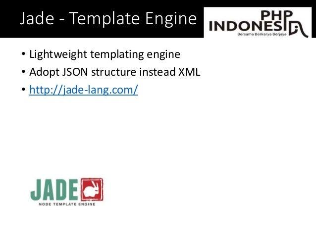 Jade - Template Engine • Lightweight templating engine • Adopt JSON structure instead XML • http://jade-lang.com/