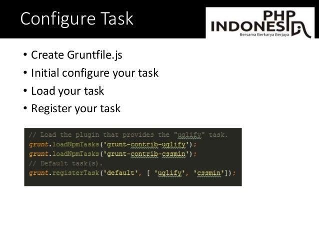 Configure Task • Create Gruntfile.js • Initial configure your task • Load your task • Register your task