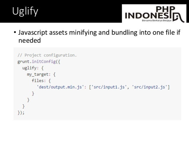 Uglify • Javascript assets minifying and bundling into one file if needed