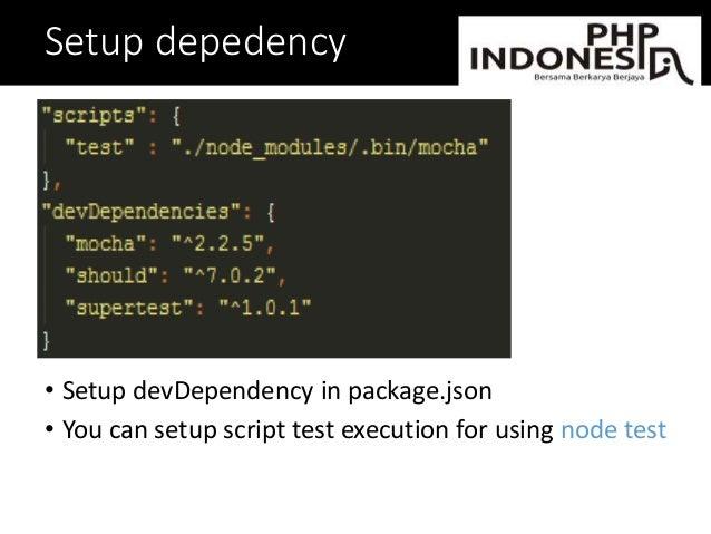 Setup depedency • Setup devDependency in package.json • You can setup script test execution for using node test