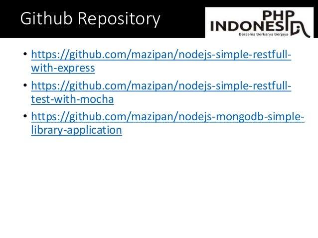 Github Repository • https://github.com/mazipan/nodejs-simple-restfull- with-express • https://github.com/mazipan/nodejs-si...