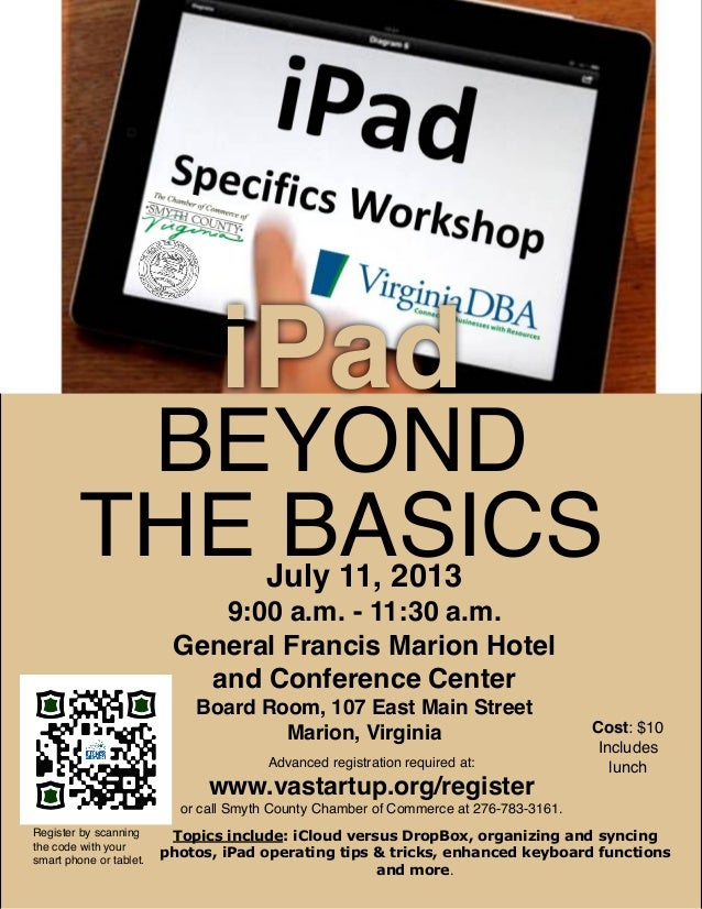 iPad BEYOND THE BASICS July 11, 2013 9:00 a.m. - 11:30 a.m. General Francis Marion Hotel and Conference Center Board Room,...