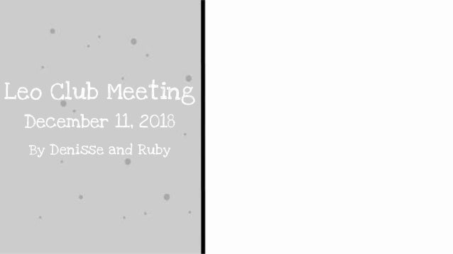 Leo Club Meeting December 11, 2018 By Denisse and Ruby