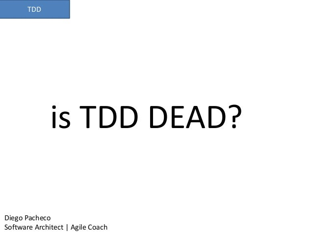TDD is TDD DEAD? Diego Pacheco Software Architect | Agile Coach