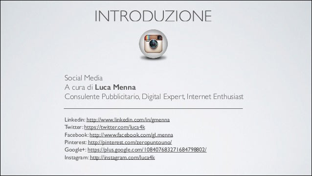 INTRODUZIONE  Social Media A cura di Luca Menna Consulente Pubblicitario, Digital Expert, Internet Enthusiast Linkedin: h...