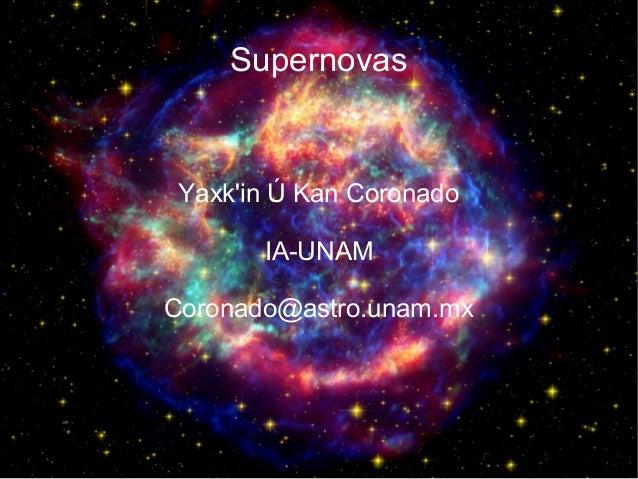 Supernovas  Yaxk'in Ú Kan Coronado IA-UNAM Coronado@astro.unam.mx