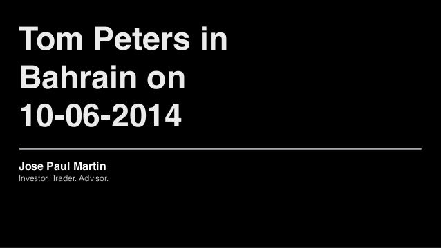 Jose Paul Martin! Investor. Trader. Advisor. Tom Peters in Bahrain on 10-06-2014