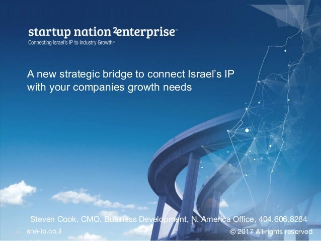 A new strategic bridge to connect Israel's IP with your companies growth needs 2017 All rights reserved.  sne-ip.co.il Ste...