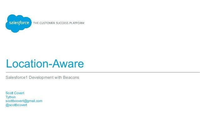 Location-Aware Scott Covert Tython scottbcovert@gmail.com @scottbcovert Salesforce1 Development with Beacons