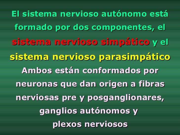 El sistema nervioso autónomo está formado por dos componentes, el  sistema nervioso simpático  y el  sistema nervioso para...