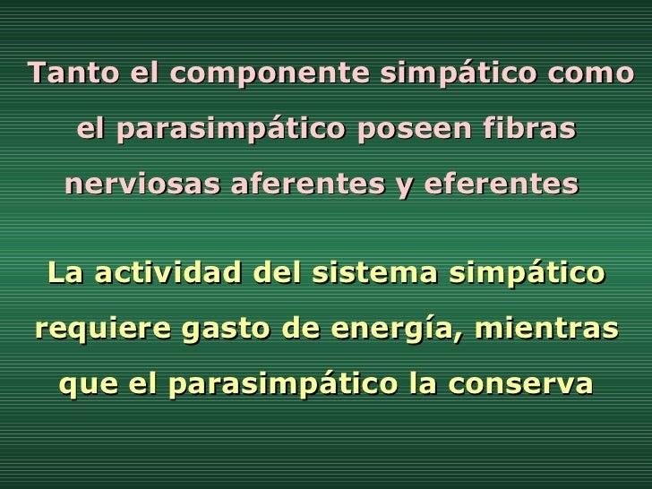 Tanto el componente simpático como el parasimpático poseen fibras nerviosas aferentes y eferentes  La actividad del sistem...