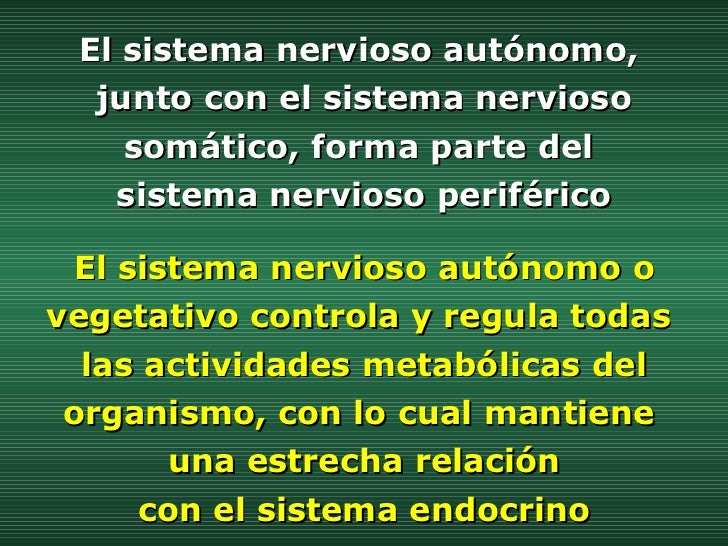 El sistema nervioso autónomo,  junto con el sistema nervioso somático, forma parte del  sistema nervioso periférico El sis...