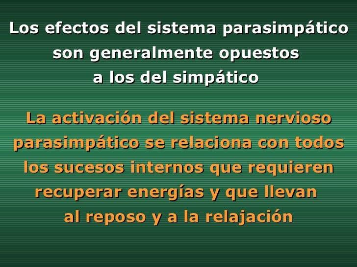 Los efectos del sistema parasimpático son generalmente opuestos  a los del simpático  La activación del sistema nervioso p...