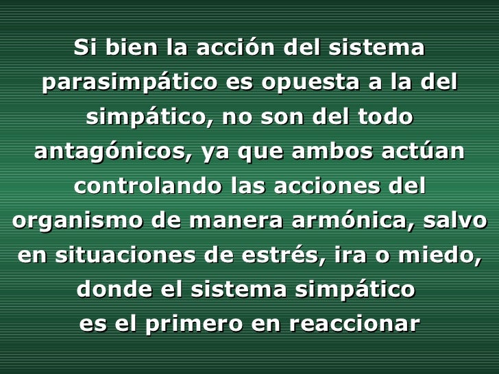 Si bien la acción del sistema parasimpático es opuesta a la del simpático, no son del todo antagónicos, ya que ambos actúa...