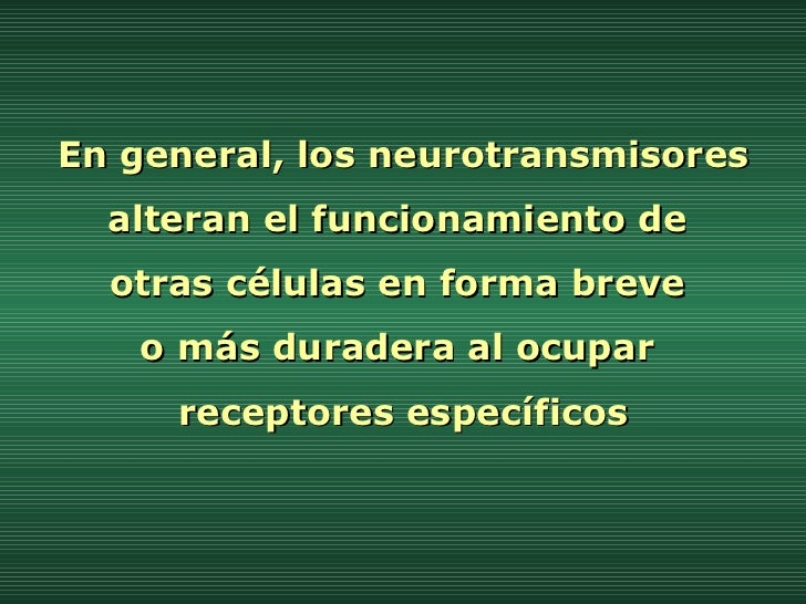 En general, los neurotransmisores alteran el funcionamiento de  otras células en forma breve  o más duradera al ocupar  re...