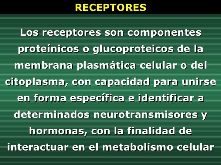 Los receptores son componentes proteínicos o glucoproteicos de la membrana plasmática celular o del citoplasma, con capaci...