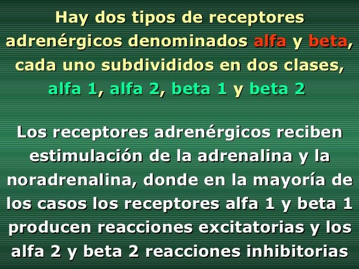Hay dos tipos de receptores adrenérgicos denominados  alfa  y  beta , cada uno subdivididos en dos clases,  alfa 1 ,  alfa...