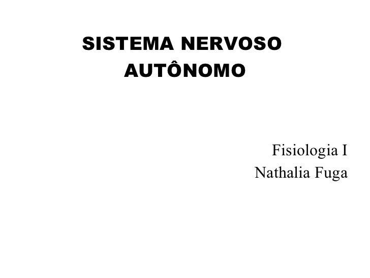 Fisiologia I Nathalia Fuga SISTEMA NERVOSO  AUTÔNOMO