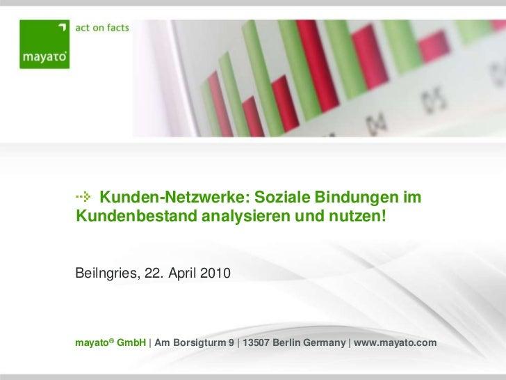 Kunden-Netzwerke: Soziale Bindungen im Kundenbestand analysieren und nutzen!<br />Beilngries, 22. April 2010<br />