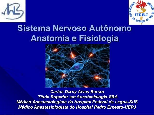 Sistema Nervoso Autônomo   Anatomia e Fisiologia                Carlos Darcy Alves Bersot         Título Superior em Anest...