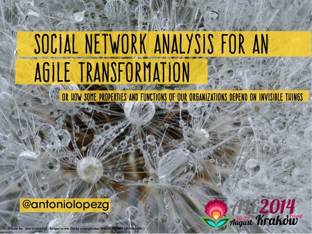 Social network analysis for an agile transformation @antoniolopezg Or how some properties and functions of our organizatio...