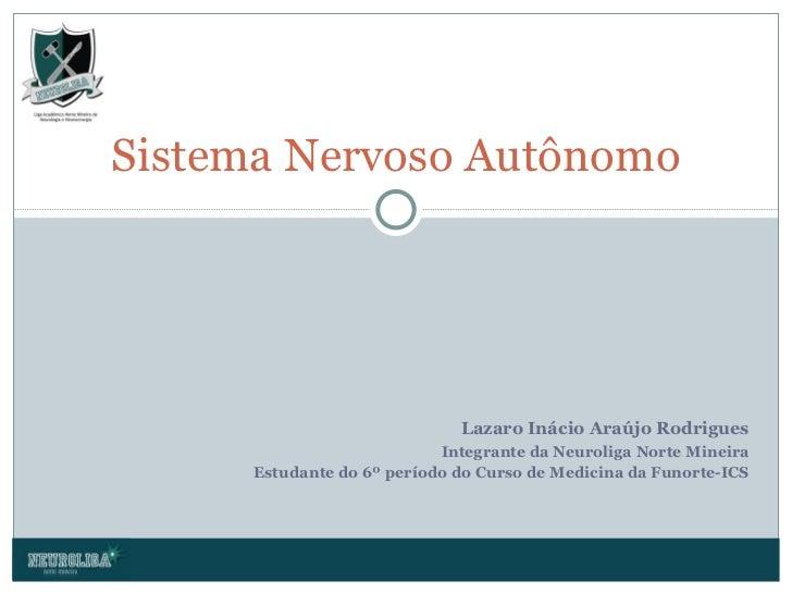 Lazaro Inácio Araújo Rodrigues Integrante da Neuroliga Norte Mineira Estudante do 6º período do Curso de Medicina da Funor...