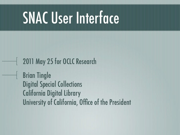 SNAC User Interface2011 May 25 for OCLC ResearchBrian TingleDigital Special CollectionsCalifornia Digital LibraryUniversit...
