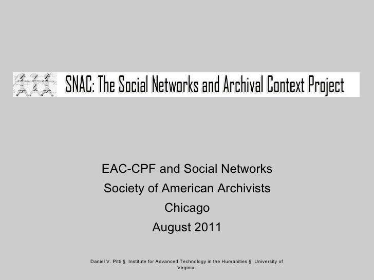 <ul><li>EAC-CPF and Social Networks </li></ul><ul><li>Society of American Archivists </li></ul><ul><li>Chicago </li></ul><...
