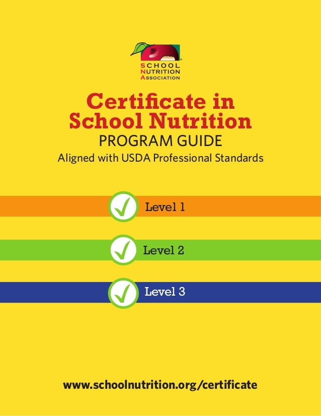 Certificate in School Nutrition PROGRAM GUIDE Aligned with USDA Professional Standards ® www.schoolnutrition.org/certifica...