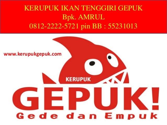KERUPUK IKAN TENGGIRI GEPUK Bpk. AMRUL 0812-2222-5721 pin BB : 55231013 www.kerupukgepuk.com