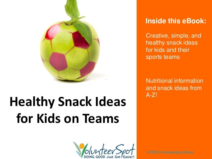 Inside this eBook:                      Creative, simple, and                      healthy snack ideas                    ...