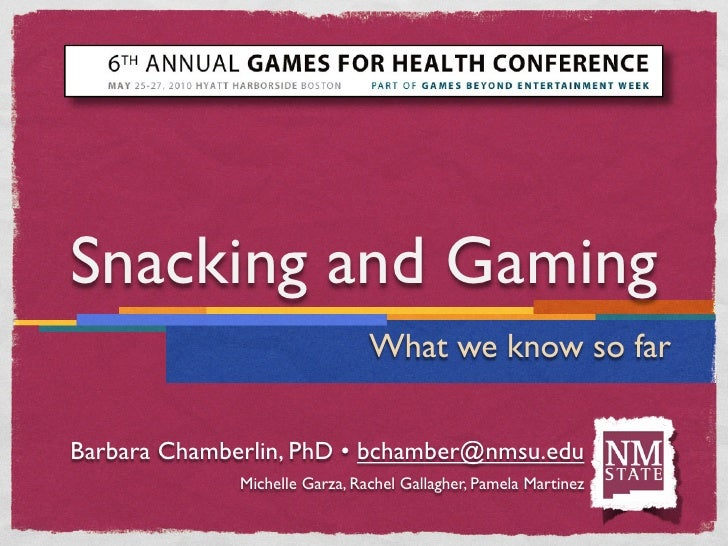 Snacking and Gaming                                 What we know so far   Barbara Chamberlin, PhD • bchamber@nmsu.edu     ...