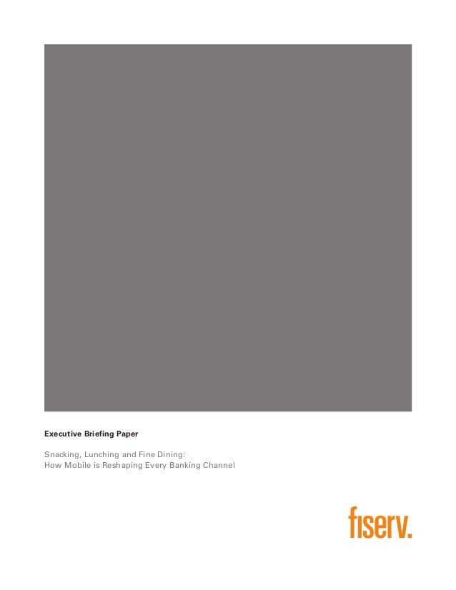 Executive Briefing Paper Snacking, Lunching and Fine Dining: How Mobile is Reshaping Every Banking Channel