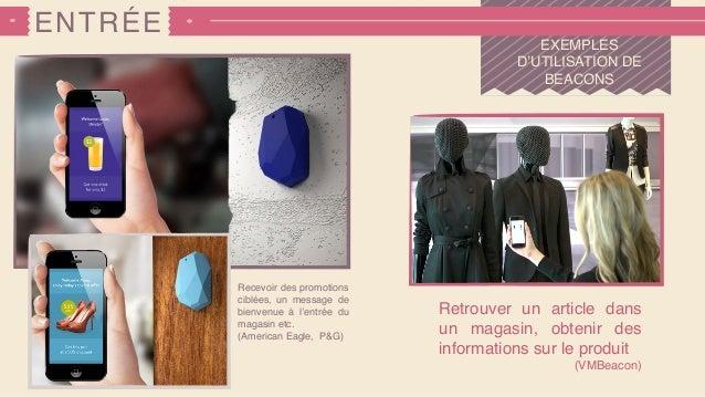ENTRÉE EXEMPLES D'UTILISATION DE BEACONS Retrouver un article dans un magasin, obtenir des informations sur le produit (VM...