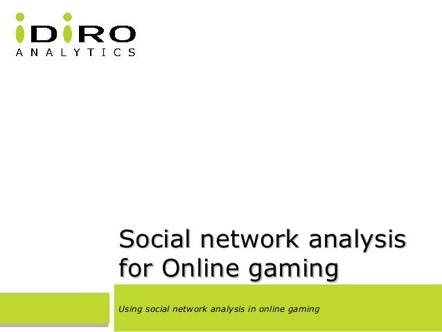 Social network analysisSocial network analysis for Online gamingfor Online gaming Using social network analysis in online ...