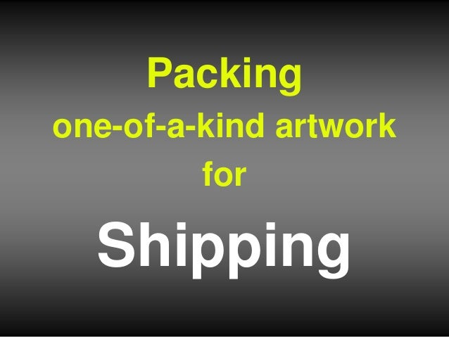 Packing one-of-a-kind artwork for Shipping