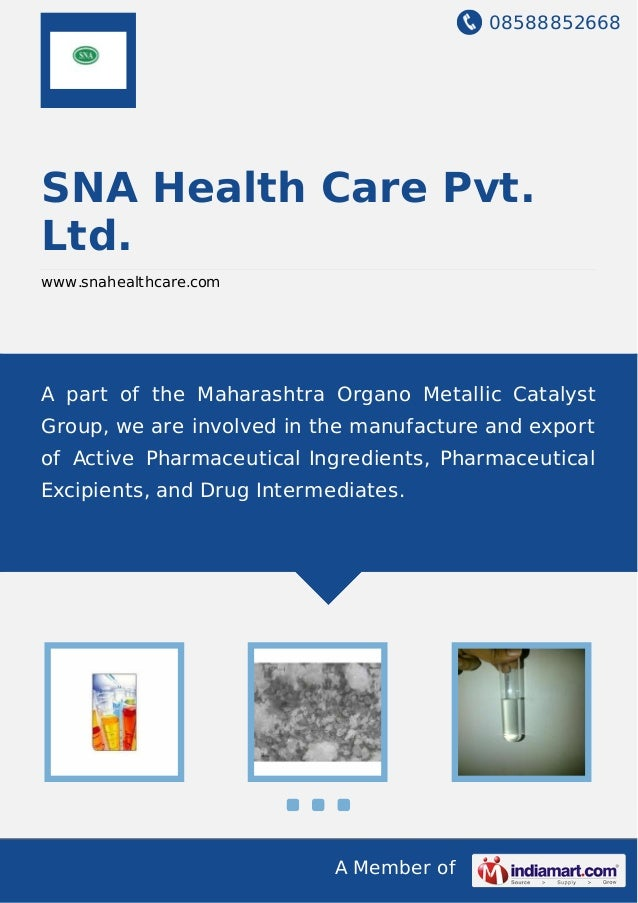 08588852668 A Member of SNA Health Care Pvt. Ltd. www.snahealthcare.com A part of the Maharashtra Organo Metallic Catalyst...