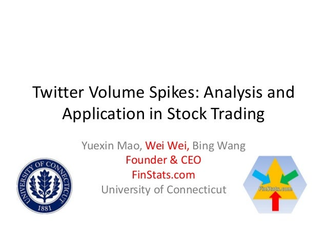 Twitter Volume Spikes: Analysis and Application in Stock Trading Yuexin Mao, Wei Wei, Bing Wang Founder & CEO FinStats.com...