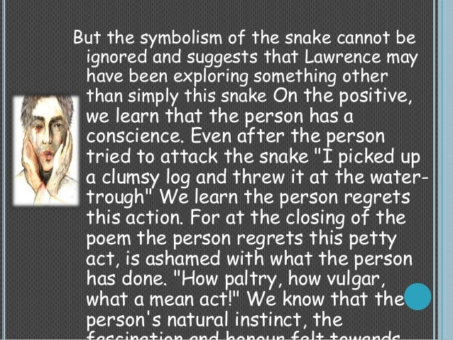 lawrence snake Snake dh lawrence in dh lawrence's free verse poem snake, lawrence is capable of describing the frightening experience of confronting a snake.